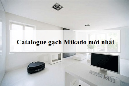 Catalogue gạch Mikado