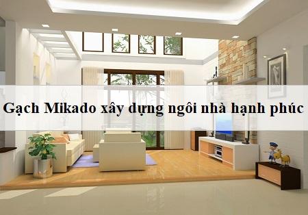 Hỏi & đáp: Gạch Mikado có tốt không? – Thông tin tư vấn chuẩn xác nhất