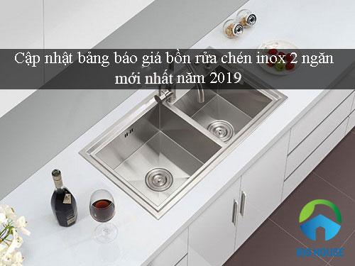 Cập nhật bảng báo giá bồn rửa chén inox 2 ngăn mới nhất năm 2019