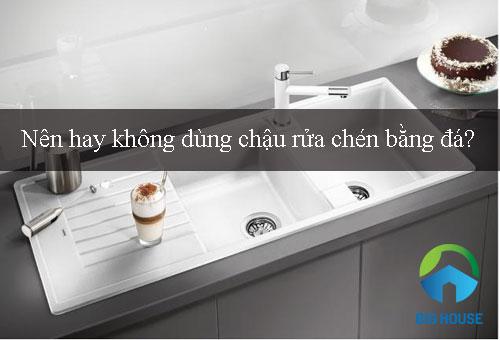 Nên hay không dùng chậu rửa chén bằng đá?