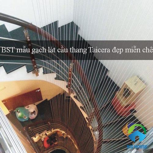 BST mẫu gạch lát cầu thang Taicera đẹp miễn chê