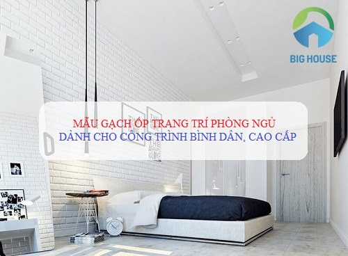 UPDATE Mẫu gạch ốp trang trí phòng ngủ cho công trình bình dân, cao cấp